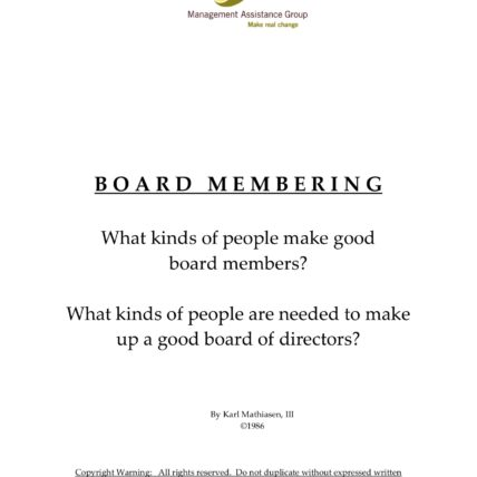 Board membering: what kind of people make good board members? What kinds of people are needed to make up a good board of directors? By Karl Mathiesen III