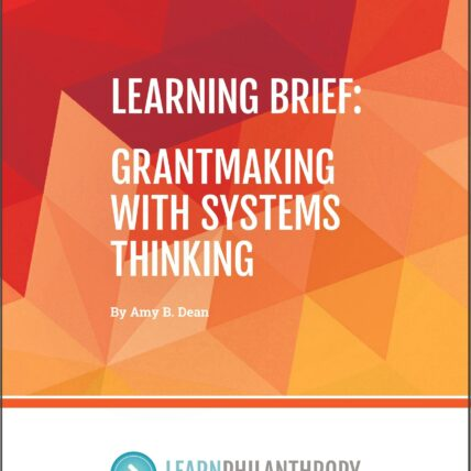 Learning brief: grant making with systems thinking by Amy B. Dean