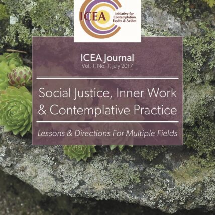 Cover: ICEA Journal, Social Justice, Inner Work & Contemplative Practice: Lessons & Directions for Multiple Fields