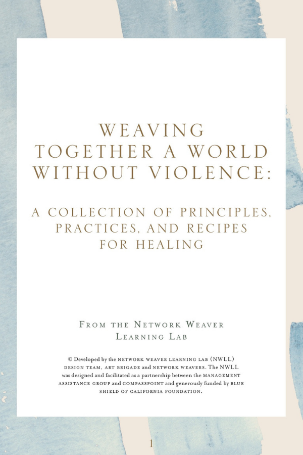 Weaving together a World without Violence: A Collection of Principles, Practices, and Recipes for Healing from the Network Weaver Learning Lab