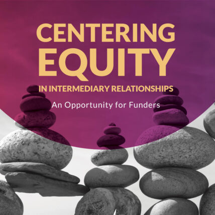 Centering Equity in Intermediary Relationships: An Opportunity for Funders